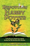 Repotting Harry Potter: A Professor's Book-by-Book Guide for the Serious Re-Reader