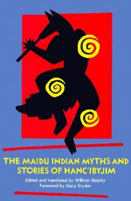 The Maidu Indian Myths and Stories of Hanc'ibyjim by William Shipley