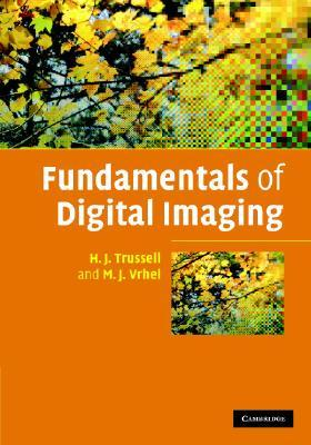 Fundamentals of Digital Imaging by H. J. Trussell