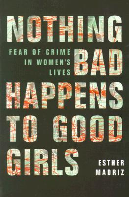 Nothing Bad Happens to Good Girls: Fear of Crime in Women's Lives