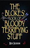 The Blokes' Book Of Bloody Terrifying Stuff