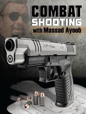 Combat Shooting with Massad Ayoob by Massad Ayoob