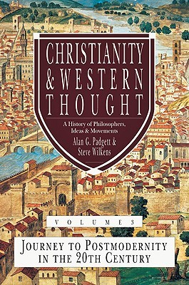 Christianity and Western Thought, Volume 3: Journey to Postmodernity in the Twentieth Century (Christianity & Western Thought)
