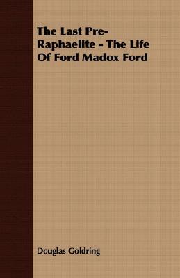 The Last Pre-Raphaelite - The Life of Ford Madox Ford