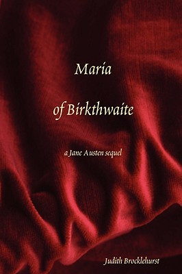 Maria of Birkthwaite, a Jane Austen Sequel by Judith Brocklehurst