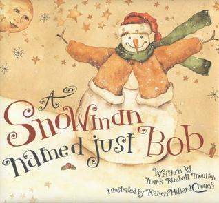 A Snowman Named Just Bob by Mark Kimball Moulton