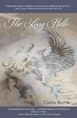 The Long Hello ~ The Other Side of Alzheimer's by Cathie Borrie