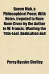 Queen Mab, a Philosophical Poem, with Notes. [Reputed to Have Been Given by the Author to W. Francis. Wanting the Title-Leaf, Dedication and