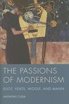 The Passions of Modernism: Eliot, Yeats, Woolf, and Mann