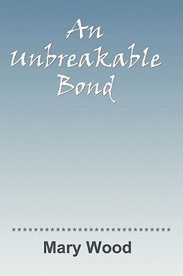 An Unbreakable Bond by Mary  Wood