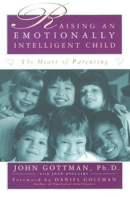 Raising An Emotionally Intelligent Child by John M. Gottman