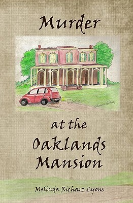 Murder at the Oaklands Mansion by Melinda Richarz Lyons