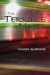 The Terrible Now
