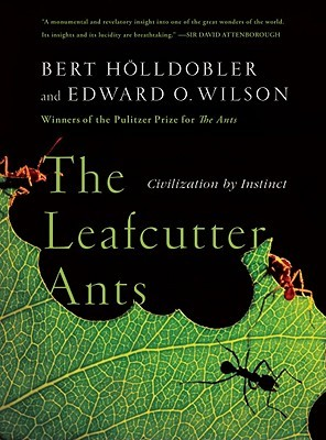 The Leafcutter Ants by Bert Hölldobler