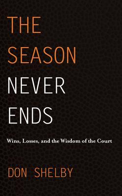 The Season Never Ends - Wins, Losses, and the Wisdom of the C... by Don  Shelby