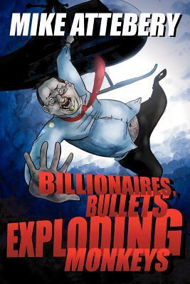 Billionaires, Bullets, Exploding Monkeys by Mike Attebery
