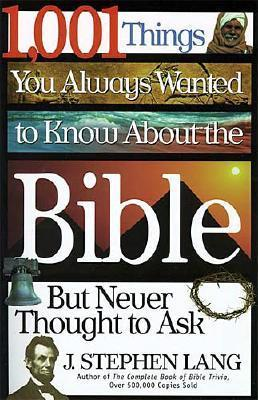 1,001 Things You Always Wanted to Know about the Bible, But N... by J. Stephen Lang