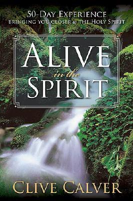 Alive In The Spirit: 50 days to a deeper understanding of the Holy Spirit