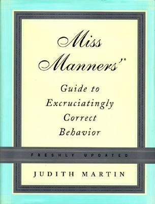 Miss Manners' Guide to Excruciatingly Correct Behavior by Judith Martin