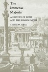The Immense Majesty: A History of Rome and the Roman Empire