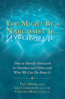 You Might Be a Narcissist If...: How to Identify Narcissism in Ourselves and Others and What We Can Do about It