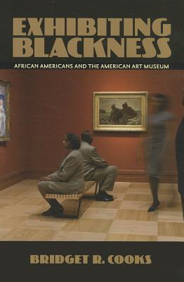 Exhibiting Blackness: African Americans and the American Art Museum