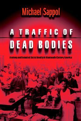 A Traffic of Dead Bodies by Michael Sappol
