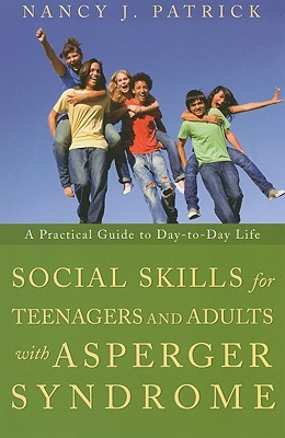 Social Skills for Teenagers and Adults with Asperger's Syndrome by Nancy J. Patrick