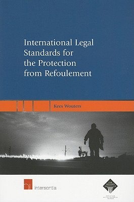 International Legal Standards for the Protection from Refoulement: A Legal Analysis of the Prohibitions on Refoulement Contained in the Refugee Conven