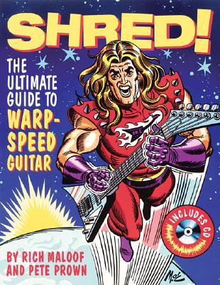 Shred!: The Ultimate Guide to Warp-Speed Guitar [With CD]