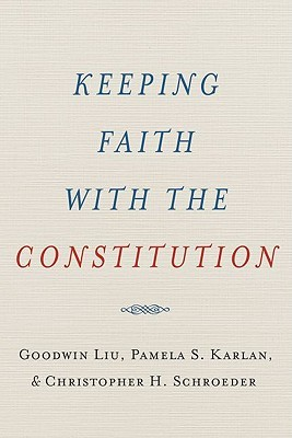 Keeping Faith with the Constitution by Goodwin Liu