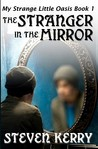 The Stranger in the Mirror (My Strange Little Oasis #1)