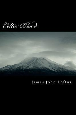 Celtic Blood by James John Loftus
