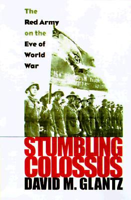 Stumbling Colossus by David M. Glantz