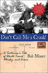 Don't Call Me a Crook!: A Scotsman's Tale of World Travel, Whisky, and Crime
