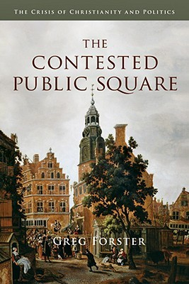 The Contested Public Square by Greg Forster