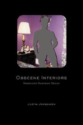 Obscene Interiors by Justin Jorgensen
