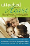Attached at the Heart: 8 Proven Parenting Principles for Raising Connected and Compassionate Children