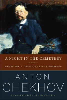 A Night in the Cemetery and Other Stories of Crime & Suspense by Anton Chekhov