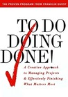 To Do Doing Done: A Creative Approach to Managing Projects and Effectively Finishing What Matters Most