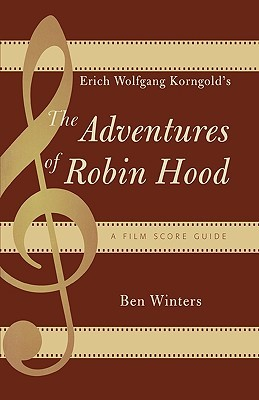 Erich Wolfgang Korngold's the Adventures of Robin Hood: A Film Score Guide