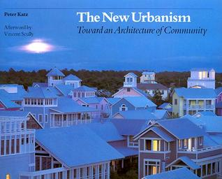 The New Urbanism: Toward an Architecture of Community the New Urbanism: Toward an Architecture of Community