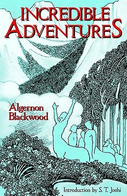 Incredible Adventures by Algernon Blackwood