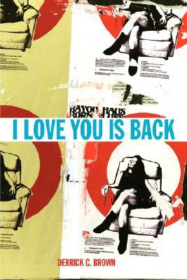 I Love You Is Back by Derrick Brown