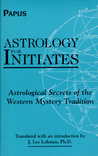 Astrology for Initates: Astrological Secrets of the Western Mystery Tradition