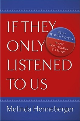 If They Only Listened to Us: What Women Voters Want Politicians to Hear