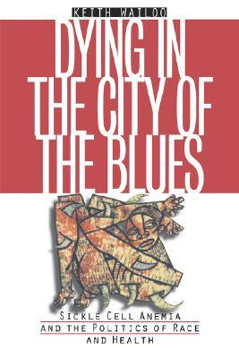 Dying in the City of the Blues by Keith Wailoo