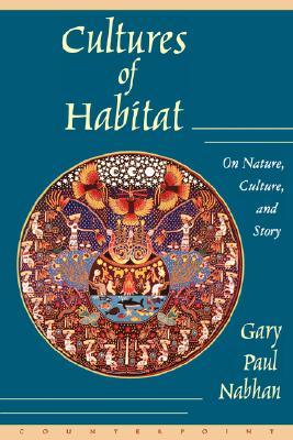 Cultures of Habitat by Gary Paul Nabhan