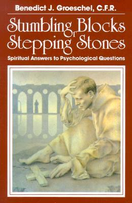 Stumbling Blocks or Stepping Stones by Benedict J. Groeschel