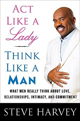 Act Like a Lady, Think Like a Man by Steve Harvey